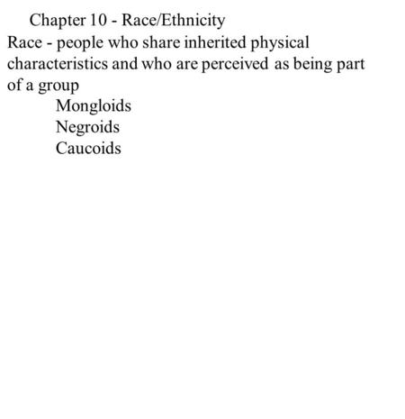 Chapter 10 - Race/Ethnicity Race - people who share inherited physical characteristics and who are perceived as being part of a group Mongloids Negroids.