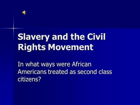 Slavery and the <strong>Civil</strong> Rights <strong>Movement</strong> In what ways were African Americans treated as second class citizens?