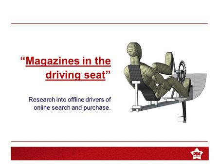 "Magazines in the Driving Seat ""Magazines in the driving seat"" Research into offline drivers of online search and purchase."