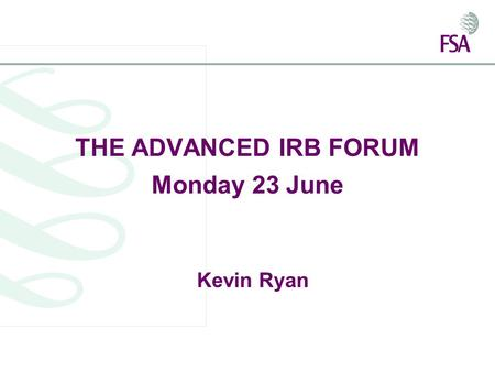 THE ADVANCED IRB FORUM Monday 23 June Kevin Ryan.