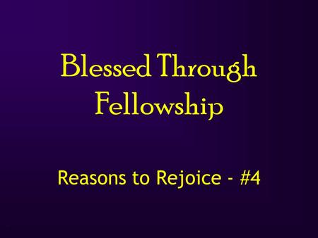 1 Blessed Through Fellowship Reasons to Rejoice - #4.