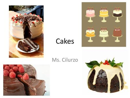 Cakes Ms. Cilurzo. 2 Types of Cakes 1) Shortened or Butter Cakes 2) Foam Cakes – Chiffon Cakes – Angel Food Cakes – Sponge Cakes.
