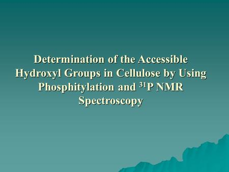 Determination of the Accessible Hydroxyl Groups in Cellulose by Using Phosphitylation and 31 P NMR Spectroscopy.