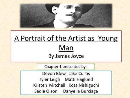 A Portrait of the Artist as Young Man By James Joyce Devon Blew Jake Curtis Tyler Leigh Matti Haglund Kristen Mitchell Kota Nishiguchi Sadie Olson Danyella.