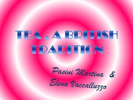 Pasini Martina & Elena Vaccalluzzo. Tea Britain is a tea-drinking nation. Every day they drink 165 million cups of the stuff and each year around 144.