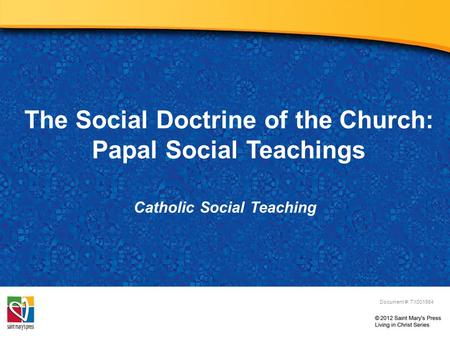 The Social Doctrine of the Church: Papal Social Teachings Catholic Social Teaching Document #: TX001964.