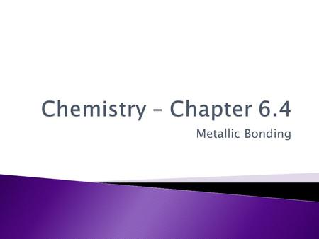 Chemistry – Chapter 6.4 Metallic Bonding.