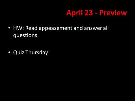 April 23 - Preview HW: Read appeasement and answer all questions
