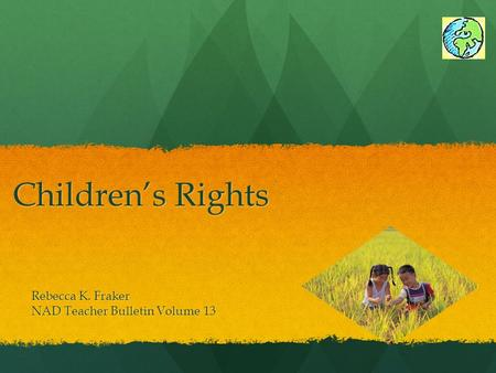 Children's Rights Rebecca K. Fraker NAD Teacher Bulletin Volume 13.