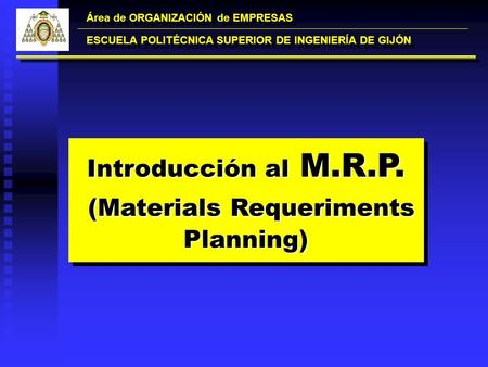 Introducción al M.R.P. (Materials Requeriments Planning) (Materials Requeriments Planning) Introducción al M.R.P. (Materials Requeriments Planning) (Materials.
