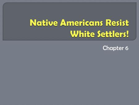 Native Americans Resist White Settlers!