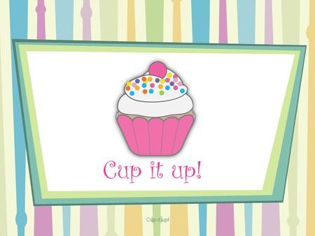 Cup it up!. Cup it up is a cupcake company founded July 20,1994. Cup it up founder is Elise Mendoza who loves to invent or explore more about food. This.