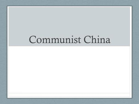 Communist China. Communist Revolution By the end of World War II, Chinese communists had gained control of much of Northern China. Communist forces led.