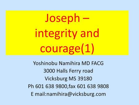 Joseph – integrity and courage(1) Yoshinobu Namihira MD FACG 3000 Halls Ferry road Vicksburg MS 39180 Ph 601 638 9800,fax 601 638 9808 E