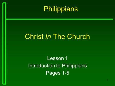 1 Christ In The Church Lesson 1 Introduction to Philippians Pages 1-5 Philippians.