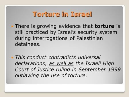 There is growing evidence that torture is still practiced by Israel's security system during interrogations of Palestinian detainees. This conduct contradicts.