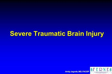 Severe Traumatic Brain Injury Andy Jagoda, MD, FACEP.