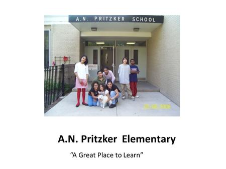"A.N. Pritzker Elementary ""A Great Place to Learn""."