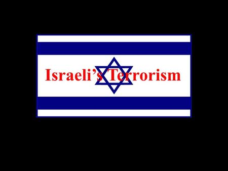Israeli's Terrorism. There is Nothing called Israeli's Terrorism !!!