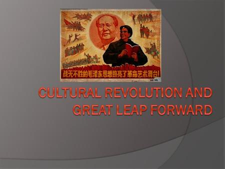 Great Leap Forward (1956 – 1962)  Similar to Stalin's New Economic Policy that also ended in disaster in Communist Russia.  Mao's plan to modernize.