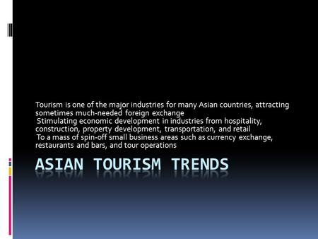 Tourism is one of the major industries for many Asian countries, attracting sometimes much-needed foreign exchange Stimulating economic development in.