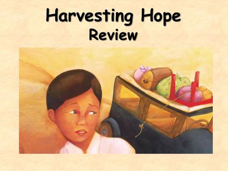 "Harvesting Hope Review. What genre is ""Harvesting Hope?"" "" Harvesting Hope"" is a biography. It tells a story about why a real- life person is important."