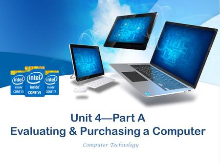 Unit 4—Part A Evaluating & Purchasing a Computer Computer Technology.