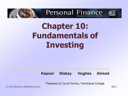  2004 McGraw-Hill Ryerson Ltd. Kapoor Dlabay Hughes Ahmad Prepared by Cyndi Hornby, Fanshawe College Chapter 10: Fundamentals of Investing 10-1.