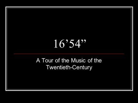 "16'54"" A Tour of the Music of the Twentieth-Century."