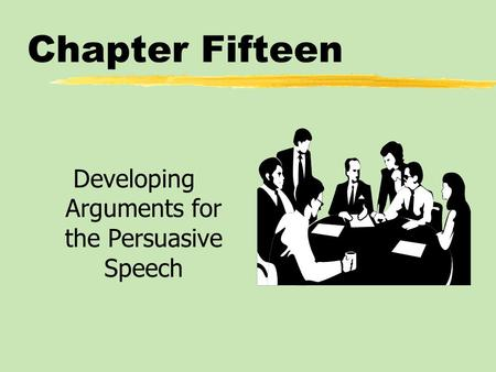 Chapter Fifteen Developing Arguments for the Persuasive Speech.