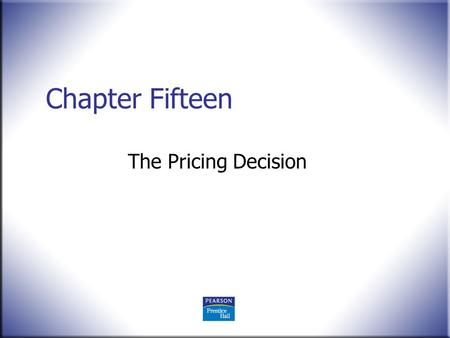 Chapter Fifteen The Pricing Decision. © 2008 Pearson Education, Upper Saddle River, NJ 07458. All Rights Reserved. 2 Marketing Essentials in Hospitality.