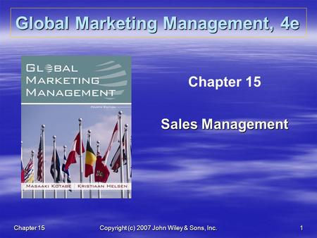 Chapter 15Copyright (c) 2007 John Wiley & Sons, Inc.1 Global Marketing Management, 4e Chapter 15 Sales Management.