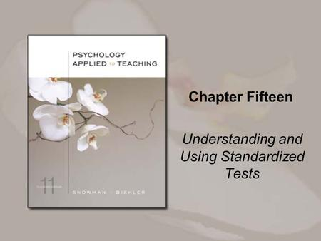 Chapter Fifteen Understanding and Using Standardized Tests.