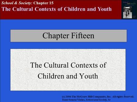 1111111 School & Society: Chapter 15 The Cultural Contexts of Children and Youth Chapter Fifteen The Cultural Contexts of Children and Youth (c) 2006 The.