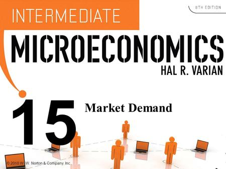 © 2010 W. W. Norton & Company, Inc. 15 Market Demand.