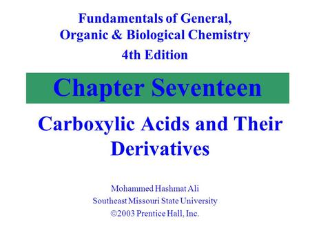 Chapter Seventeen Carboxylic Acids and Their Derivatives Fundamentals of General, Organic & Biological Chemistry 4th Edition Mohammed Hashmat Ali Southeast.