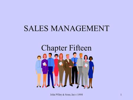 John Wiley & Sons, Inc c 19981 SALES MANAGEMENT Chapter Fifteen.
