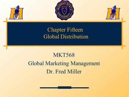 Chapter Fifteen Global Distribution MKT568 Global Marketing Management Dr. Fred Miller 3-1.