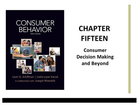 Consumer Decision Making and Beyond CHAPTER FIFTEEN.