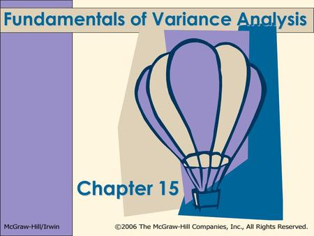 Chapter 15 Fundamentals of Variance Analysis. 15-2 Learning Objectives 4.Prepare and use a profit variance analysis. 2.Develop and use flexible budgets.
