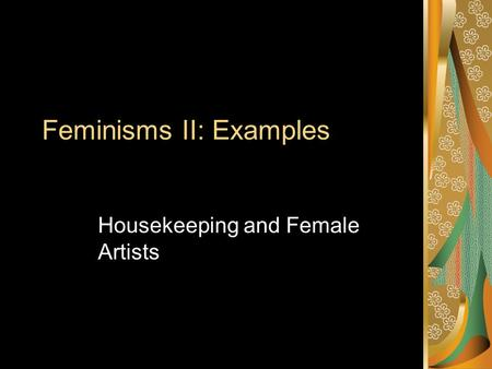 Feminisms II: Examples Housekeeping and Female Artists.