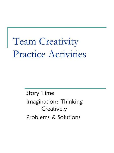 Team Creativity Practice Activities Story Time Imagination: Thinking Creatively Problems & Solutions.
