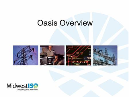 Oasis Overview. 2 OASIS Overview What is OASIS? S –Open Access Same Time Information System –Electronic site for transmitting utility information to customers.