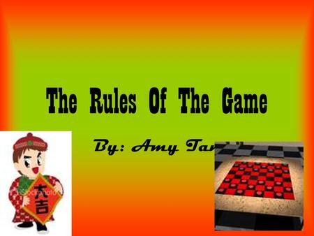 The Rules Of The Game By: Amy Tan. Amy tan is a Chinese writer In 1933 tans adoptions of her popular fiction work Joy Luck Club became a succeful film.