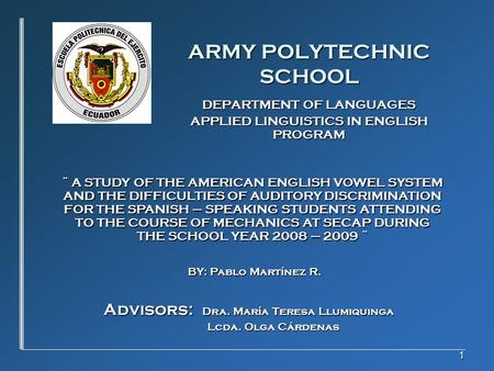 1 ARMY POLYTECHNIC SCHOOL DEPARTMENT OF LANGUAGES APPLIED LINGUISTICS IN ENGLISH PROGRAM ¨ A STUDY OF THE AMERICAN ENGLISH VOWEL SYSTEM AND THE DIFFICULTIES.