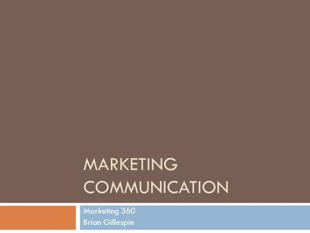 MARKETING COMMUNICATION Marketing 360 Brian Gillespie.