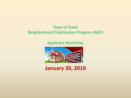 Town of Davie Neighborhood Stabilization Program (NSP) Applicant Workshop January 30, 2010.