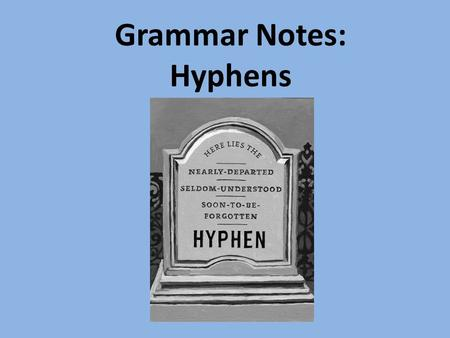 Grammar Notes: Hyphens. Hyphens with Prefixes A hyphen is NOT ordinarily used to join a prefix to a word. There are a few exceptions, however. – Use a.