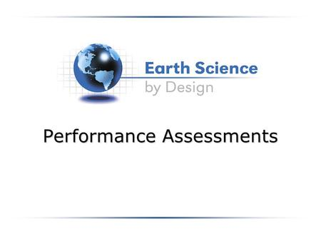 Performance Assessments. Activity Goals Recognize authentic assessment Use GRASPS to create a performance assessment that gets at deep understanding.