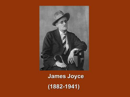 James Joyce (1882-1941).  James Joyce is one of the most innovative novelists of the 20 th century and one of the great masters of stream of consciousness.